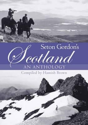 Seton Gordon's Scotland: An Anthology