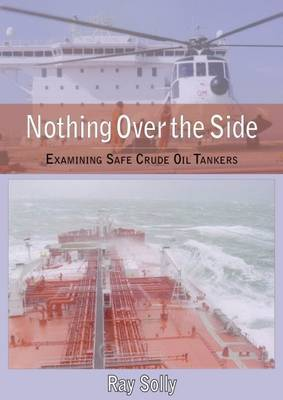 Nothing Over the Side: Examining Safe Crude Oil Tankers