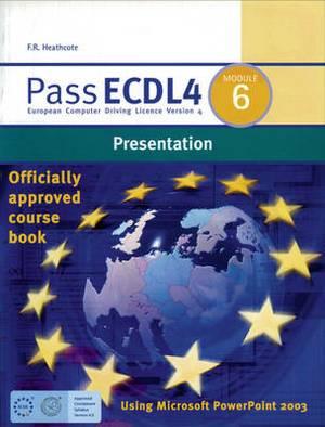 Pass ECDL4 Module 6: Module 6: Presentation Using Microsoft PowerPoint 2003