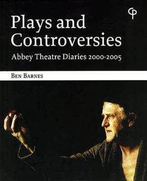 Plays and Controversies: Abbey Diaries 2000-2005