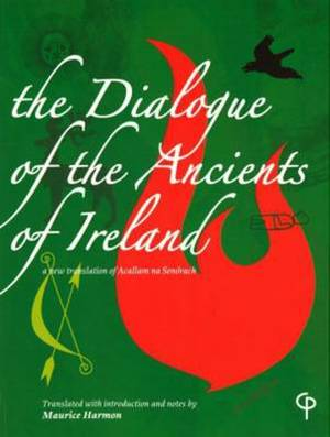 The Dialogue of the Ancients of Ireland: A New Translation of Acallam Na Senaorach