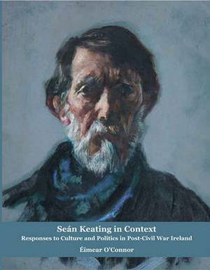 Sean Keating in Context: Responses to Culture and Politics in Post-civil War Ireland