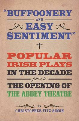 Buffoonery and Easy Sentiment . Popular Irish Plays in the Decade Prior to the Opening of the Abbey Theatre