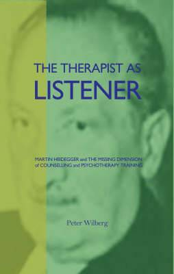 The Therapist as Listener: Martin Heidegger and the Missing Dimension of Psychotherapy