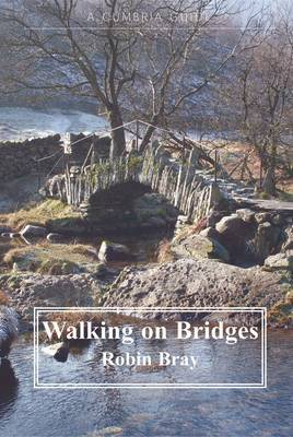 Walking on Bridges: Walks Along the Packhorse Routes and  Bridges of the Lake District