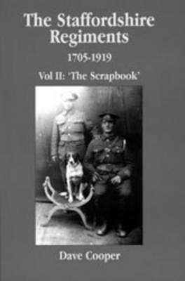Staffordshire Regiments II: 1705-1919 the Scrapbook
