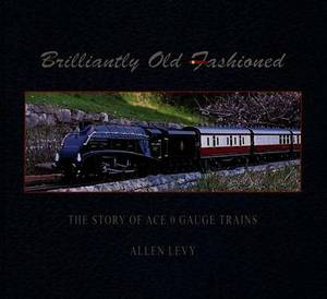 Brilliantly Old Fashioned: The Story of ACE Gauge 0 Trains