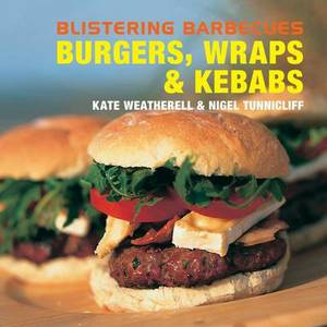 Blistering Barbecues - Burgers, Wraps and Kebabs
