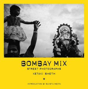 Bombay Mix: Street Photographs by Ketaki Sheth