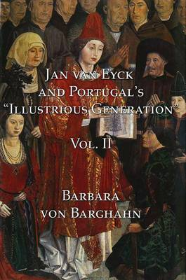 Jan Van Eyck and Portugal's 'Illustrious Generation': Volume II: Plates