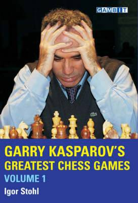 Garry Kasparov's Greatest Chess Games: v. 1