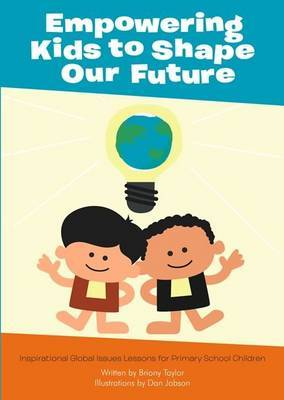 Empowering Kids to Shape Our Future: Inspirational Global Issues Lessons for Primary School Children