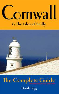 Cornwall and the Isles of Scilly: The Complete Guide