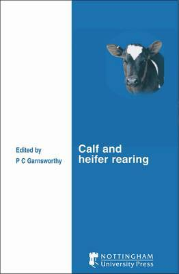 Calf and Heifer Rearing: Proceedings of the 60th University of Nottingham Easter School in Agricultural Science