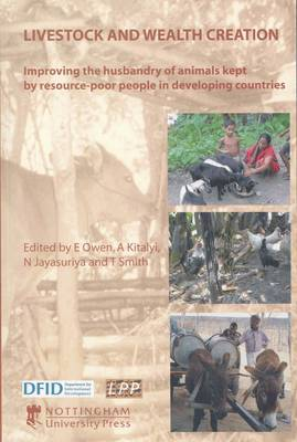 Livestock and Wealth Creation: Improving Husbandry of Animals Kept by Resource-Poor People in Developing Countries