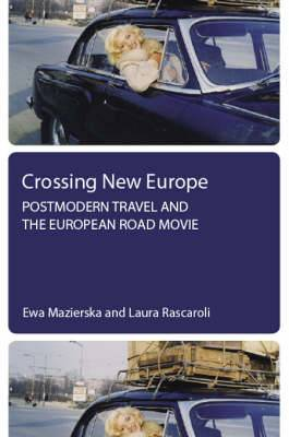 Crossing New Europe - Postmodern Travel and the European Road Movie
