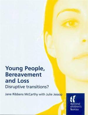 Young People, Bereavement and Loss: Disruptive Transitions?