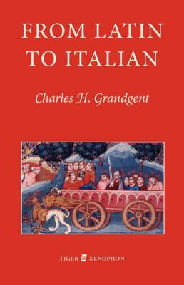 From Latin to Italian: An Historical Outline of the Phonology and Morphology of the Italian Language
