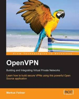 Open VPN: Building and Integrating Virtual Private Networks