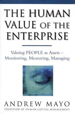 The Human Value Of The Enterprise: Valuing People as Assets - Monitoring, Measuring, Managing