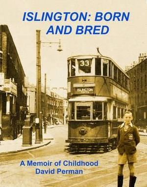 Islington Born and Bred: A Memoir of Childhood
