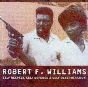 Robert F. Williams: Self Respect, Self Defense and Self Determination