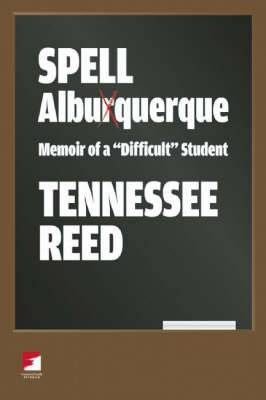 Spell Albuquerque: Memoir of a  Difficult  Student