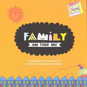 Family Time. Simple Prayers, Life Lessons and Devotions for Learning with Children