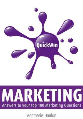 Quick Win Marketing: Answers to Your Top 100 Marketing Questions