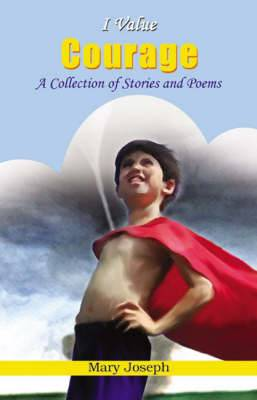 I Value Courage: A Collection of Stories and Poems