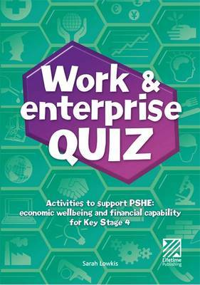 Work and Enterprise Quiz: Activities to Support PSHE: Economic Wellbeing and Financial Capability at KS4