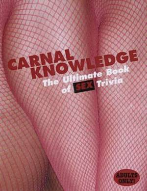 Carnal Knowledge: The Ultimate Book of Sex Trivia