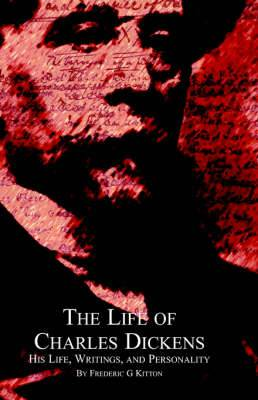 The Life of Charles Dickens: His Life,Writings and Personality