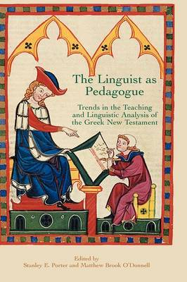 The Linguist as Pedagogue: Trends in the Teaching and Linguistic Analysis of the Greek New Testament