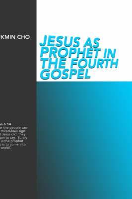 Jesus as Prophet in the Fourth Gospel