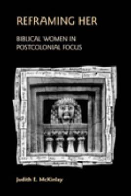 Reframing Her: Biblical Women in Postcolonial Focus