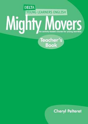 Delta Young Learners English: Mighty Movers: An Activity-Based Course for Young Learners: Teachers Book