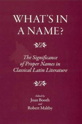 What's in a Name?: The Significance of Proper Names in Classical Latin Literature
