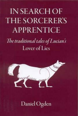 In Search of the Sorcerer's Apprentice: The Traditional Tales of Lucian's  Lover of Lies