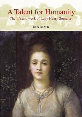 A Talent for Humanity: The Life and Work of Lady Henry Somerset