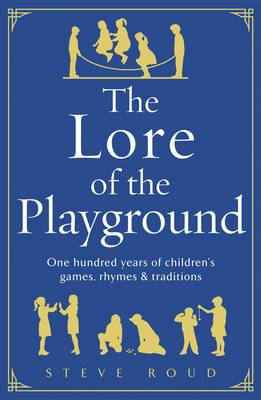 The Lore of the Playground: One Hundred Years of Children's Games, Rhymes and Traditions
