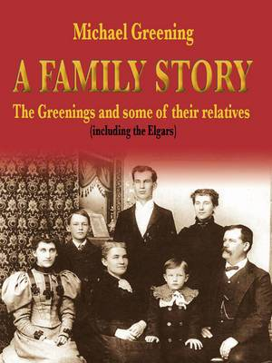 A Family Story: The Greenings and Some of Their Relatives (including the Elgars)