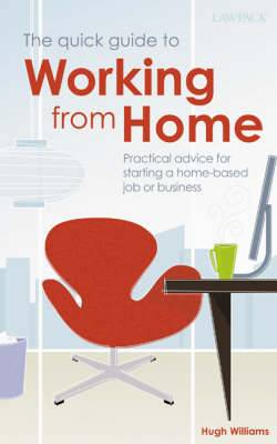 The Quick Guide to Working from Home: Practical Advice for Starting a Home-based Job or Business