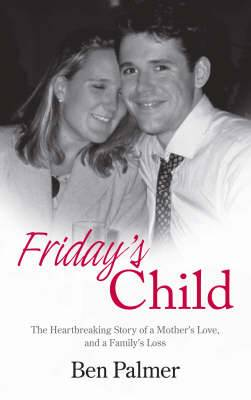 Friday's Child: The Heartbreaking Story of a Mother's Love and a Family's Loss