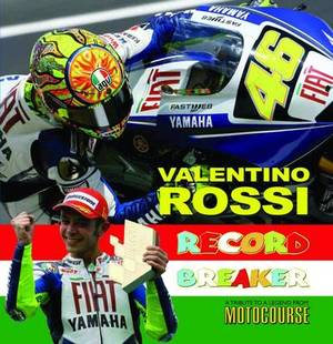 Valentino Rossi: Record Breaker - A Tribute to a Legend from  Motocourse