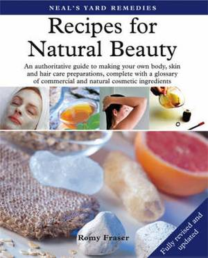 Recipes for Natural Beauty: An authoritative guide to making your own body, skin and haircare preparations, complete with glossary of commercial and natural cosmetic ingredients