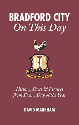 Bradford City on This Day: History, Facts and Figures from Every Day of the Year