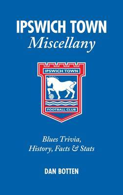 Ipswich Town Miscellany: Blues Trivia, History, Facts and Stats