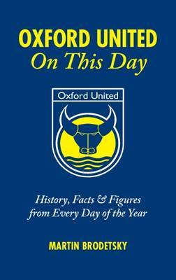 Oxford United on This Day: History, Facts and Figures from Every Day of the Year
