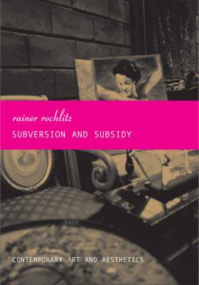 Subversion and Subsidy: Contemporary Art and Aesthetics